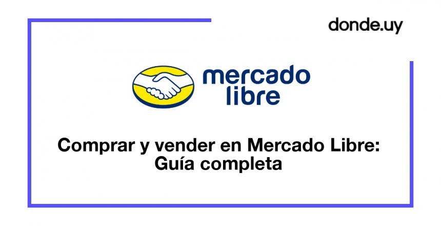 Guía Práctica Sobre Cómo Comprar y Vender en Mercado Libre Uruguay